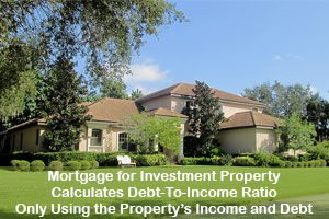Mortgage for Investment Property that Calculates Debt-To-Income Ratio Only Using the Property's Income and Debt